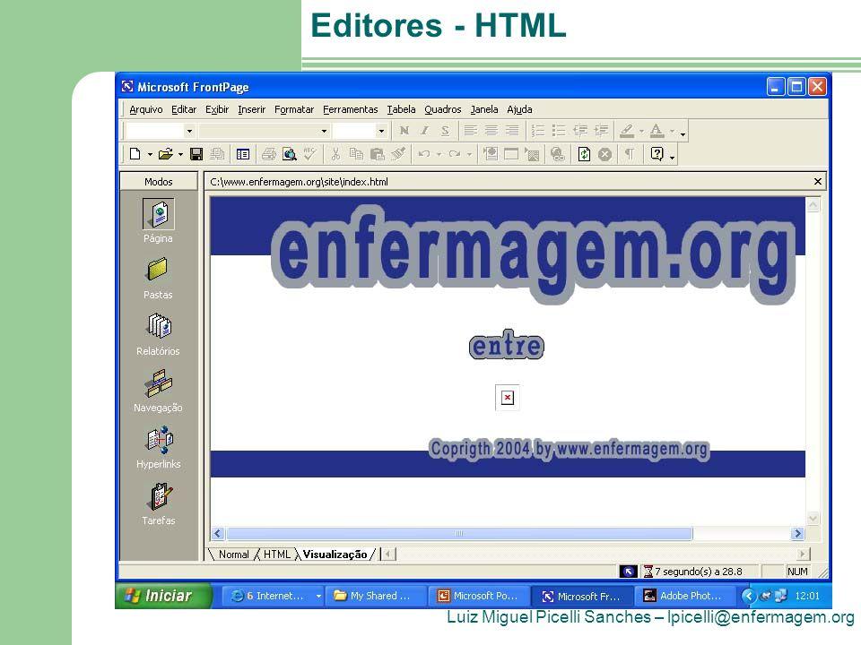 Luiz Miguel Picelli Sanches – lpicelli@enfermagem.org Editores - HTML Editores de Texto Fonte Esses editores não oferecem as opções de visualizar o resultado final, mas possuem recursos que facilitam a inserção das etiquetas, orientando o uso de atributos e marcações.