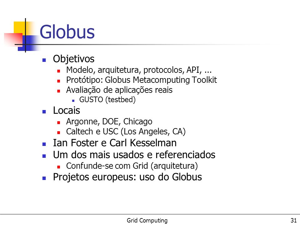 Grid Computing 32 Uma Experiência Real cluster aplicações paralelas/distribuídas (ex.