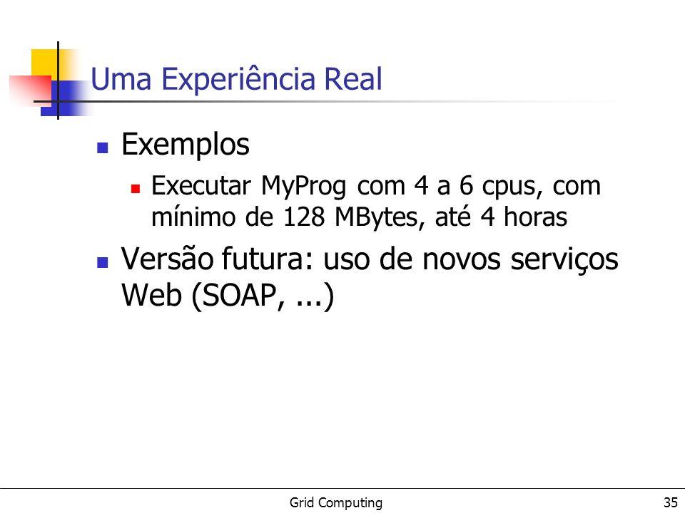 Grid Computing 36 Uma Experiência Real Comunicação - Nexus abstrações elos de comunicação (startpoint + endpoint) EP SP EP 012 RSR