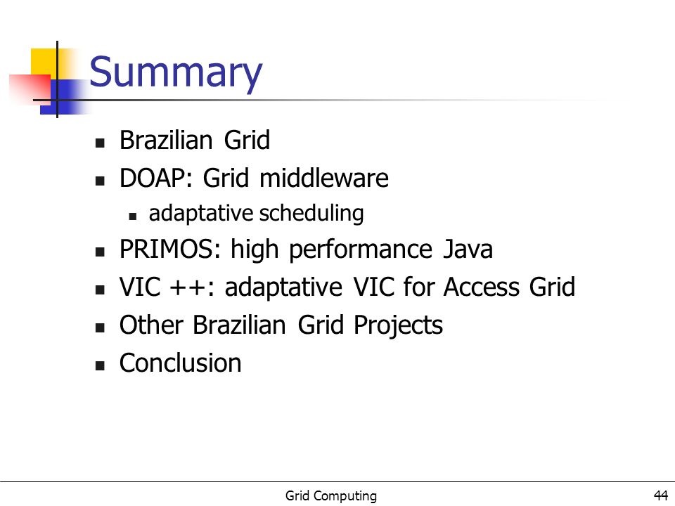 Grid Computing 45 Brazilian Grid First national meeting organized by CNPq october 2001 Finep members of CENAPADs application users (HEP, LNCC,...) researchers on high-performance computing RNP: research national networking
