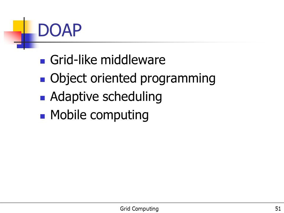 Grid Computing 52 DOAP Concerns System Heterogeneity GRID Computing CLUSTER Computing System s Components Availability Mobility (Hardware and Software) Adaptation (Aplication and System)