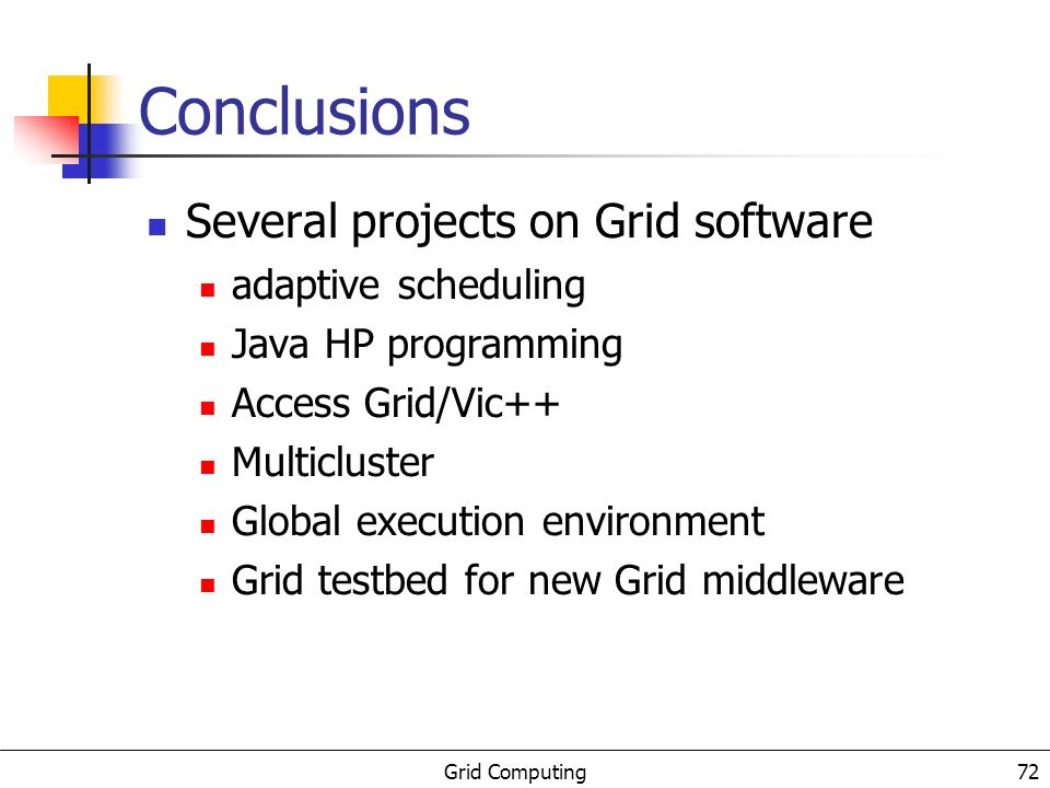 Grid Computing 73 Conclusions At least two important Grid applications HEP Genome Brazilian Grid group Sinapad Grid
