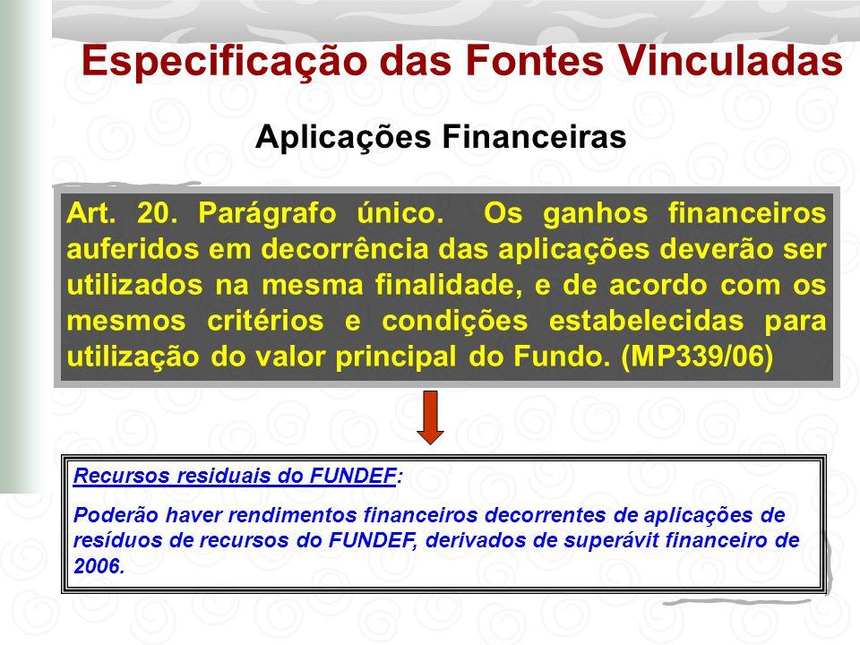 Repasses As contas bancárias destinadas à manutenção do Fundo, deverão ser segregadas (nos moldes do FUNDEF), com repasses automáticos quando da arrecadação das receitas: Art.