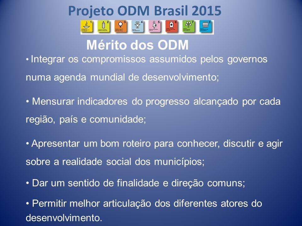 Projeto ODM Brasil 2015 Desde o início, os ODM pressupõem a Democracia Participativa: Os homens e as mulheres têm o direito de viver a sua vida e de criar os seus filhos com dignidade, sem fome e sem medo da violência, da opressão e da injustiça.
