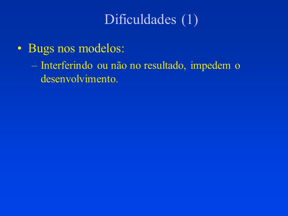 Dificuldades (2) Manter prazos face a bugs –É impossível determinar, a priori, o número de bugs em um programa e o tempo para removê-los –Não há trechos pouco importantes em um programa, quando impedem o desenvolvimento