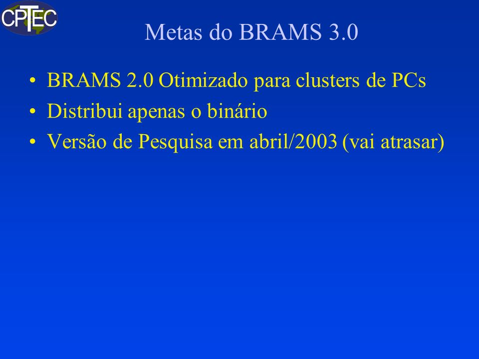 Modelo Global Jan 1999: –Fortran 77 seqüencial em produção –T062L28: 545 MFlops no SX-4 Jan 2001: –Fortran 90 paralelo em pesquisa –Múltiplas otimizações localizadas –T062L28: 850 MFlops (seqüencial) no SX-4 (65% do tempo de execução do 77) não portátil –Produção: Fortran 77 paralelo não portátil
