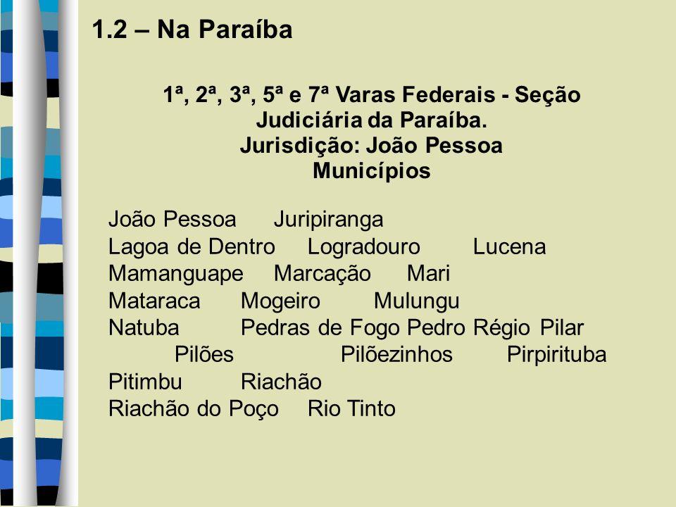 1.2 – Na Paraíba 1ª, 2ª, 3ª, 5ª e 7ª Varas Federais - Seção Judiciária da Paraíba.