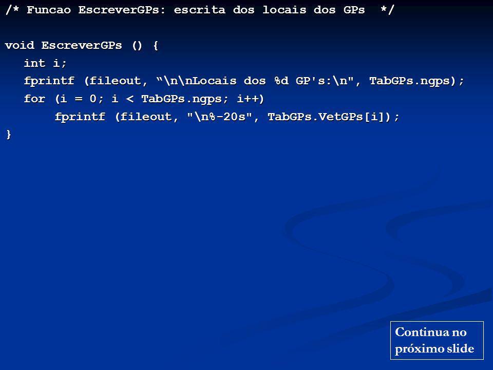 /* funcao main */ void main () { /* Abertura dos arquivos de entrada e de saida */ filein = fopen ( Formula1Entrada.txt , r ); filein = fopen ( Formula1Entrada.txt , r ); fileout = fopen ( Formula1Saida , w ); fileout = fopen ( Formula1Saida , w ); fprintf (fileout, CAMPEONATO DE FORMULA 1 - RESULTADOS ); fprintf (fileout, CAMPEONATO DE FORMULA 1 - RESULTADOS ); /* Avisos de sobre os arquivos de entrada e saida */ printf ( Processamento das informacoes de um Campeonato de Formula 1\n\n ); printf ( Processamento das informacoes de um Campeonato de Formula 1\n\n ); printf ( \tArquivo Formula1Entrada: locais, pilotos e escuderias dos GPs\n\n ); printf ( \tArquivo Formula1Entrada: locais, pilotos e escuderias dos GPs\n\n ); printf ( \tArquivo Formula1Saida: Relatorio completo do campeonato\n\n ); printf ( \tArquivo Formula1Saida: Relatorio completo do campeonato\n\n ); /* Processamento das informacoes sobre os GPs */ LerGPs (); EscreverGPs (); EscreverGPs (); /* Fechamento da tela */ printf ( \nDigite algo para encerrar: ); getch (); }