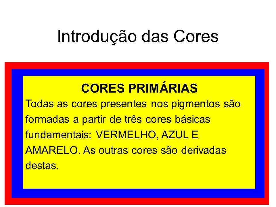 Introdução das Cores CORES SECUNDÁRIAS São consideradas as cores secundárias: LARANJA, VIOLETA E VERDE.