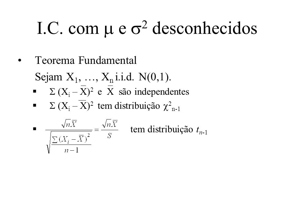 A distribuição t de Student Sejam X e Y variáveis independentes, X com distribuição N(0,1) e Y com distribuição 2 n.