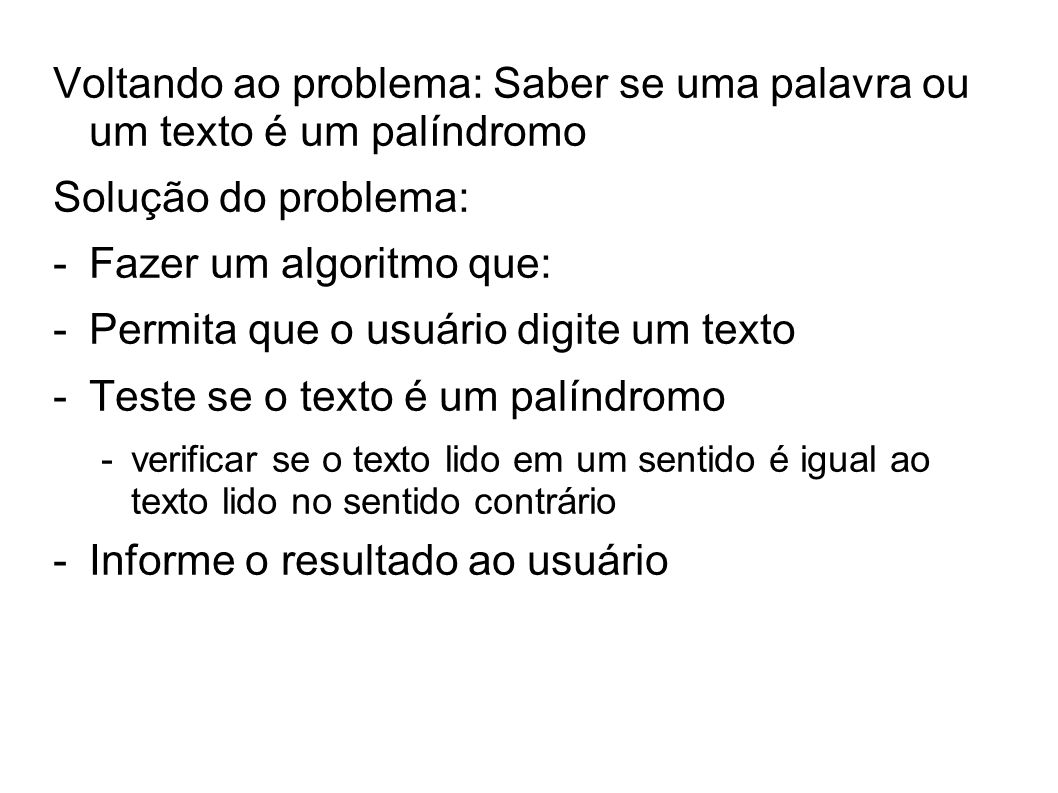 Algoritmo palíndromo (* algoritmo para verificar se um texto é palíndromo; autor:...; data:...