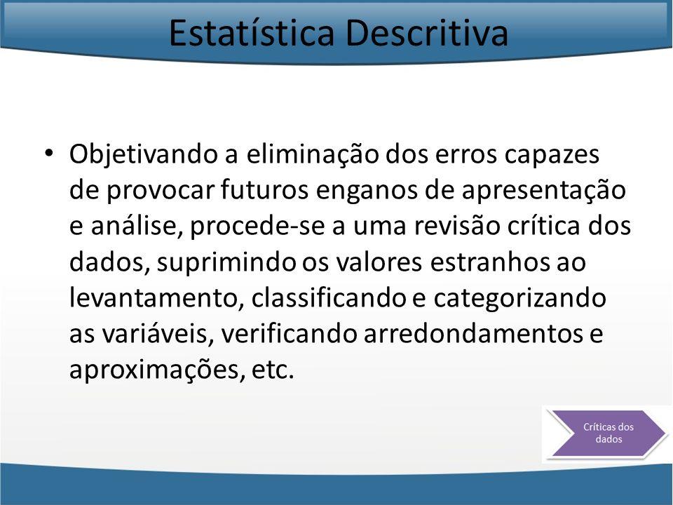 Estatística Descritiva As Variáveis são as características que podem ser observadas (ou medidas) em cada elemento da população, ou, ainda, é um conjunto de resultados possíveis de um fenômeno.