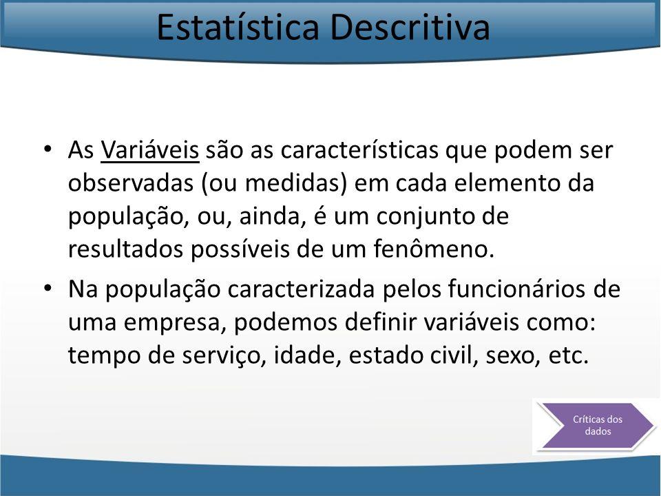 Estatística Descritiva As variáveis pode ser: Qualitativa: Quando expressa uma qualidade ou atributo.