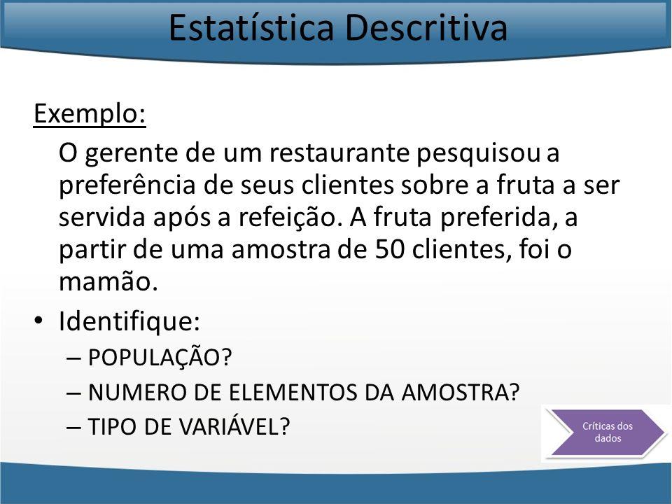 Estatística Descritiva Exemplo: O gerente de um restaurante pesquisou a preferência de seus clientes sobre a fruta a ser servida após a refeição.
