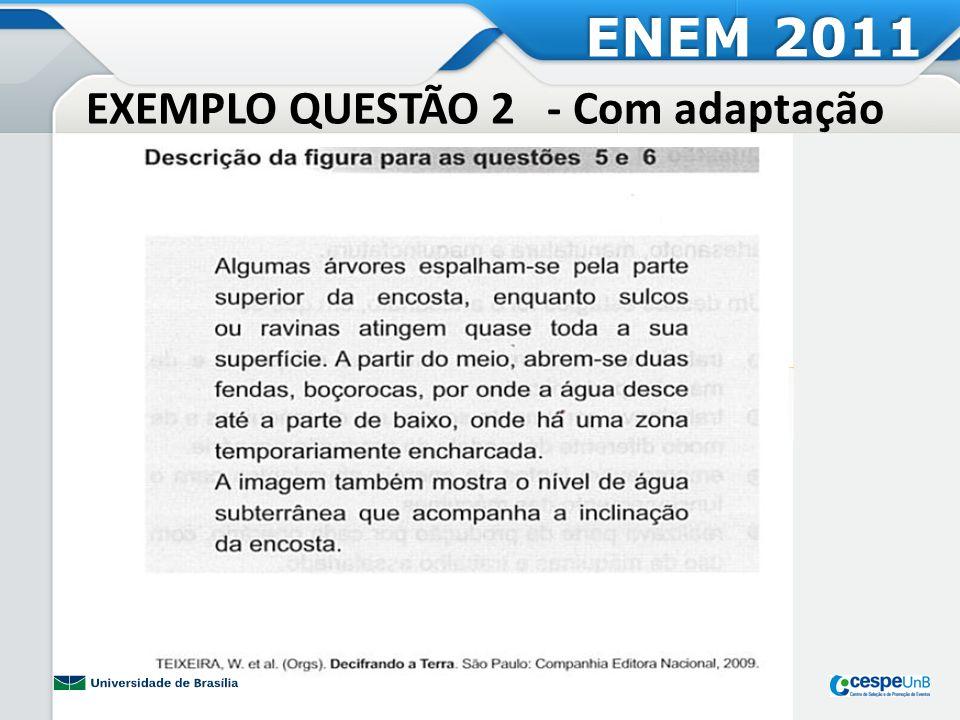 QUESTÃO 2 – Análise da adaptação ENEM 2011 SEM ADAPTAÇÃO COM ADAPTAÇÃO