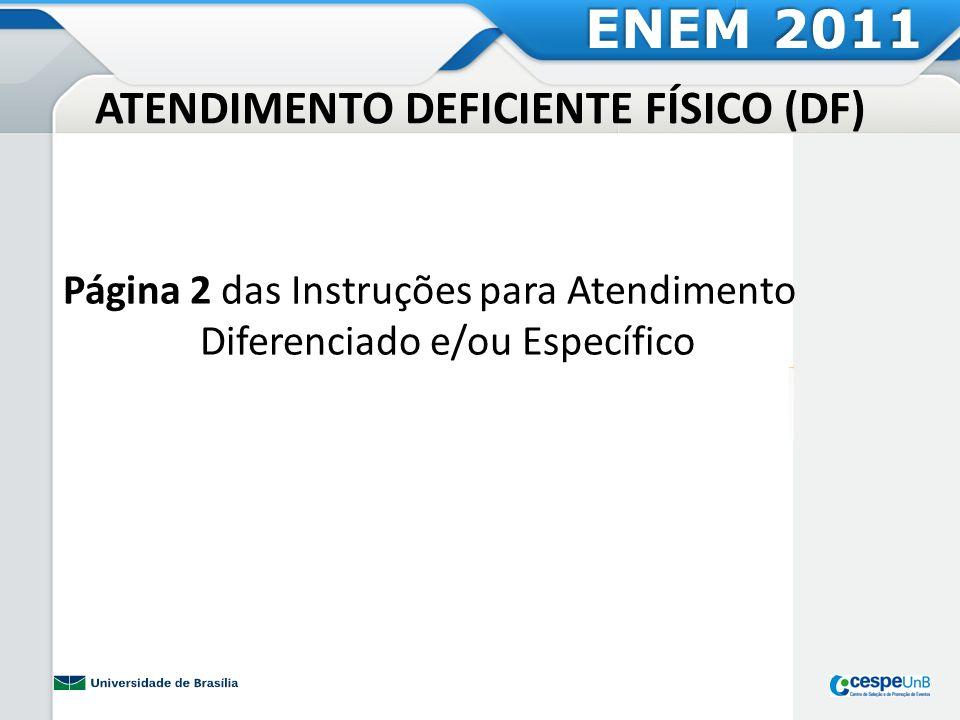ATENDIMENTO DEFICIENTE AUDITIVO (DA) Página 3 das Instruções para Atendimento Diferenciado e/ou Específico ENEM 2011
