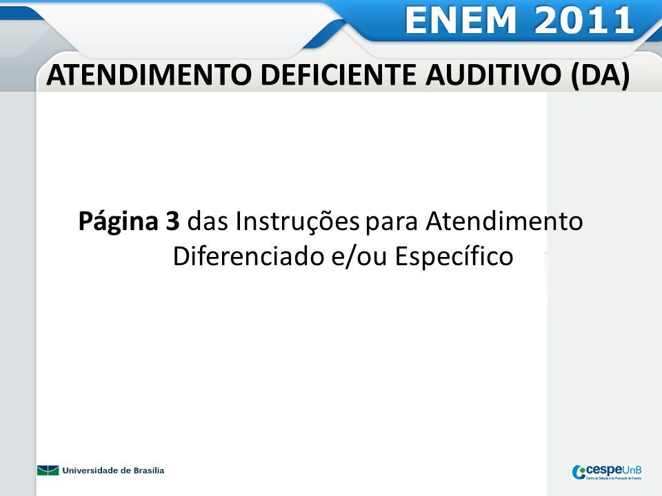 ATENDIMENTO DEFICIENTE VISUAL (DV) Página 4 das Instruções para Atendimento Diferenciado e/ou Específico ENEM 2011