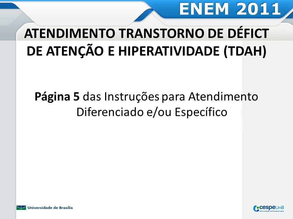 ATENDIMENTO DISLEXIA ENEM 2011 Página 5 das Instruções para Atendimento Diferenciado e/ou Específico