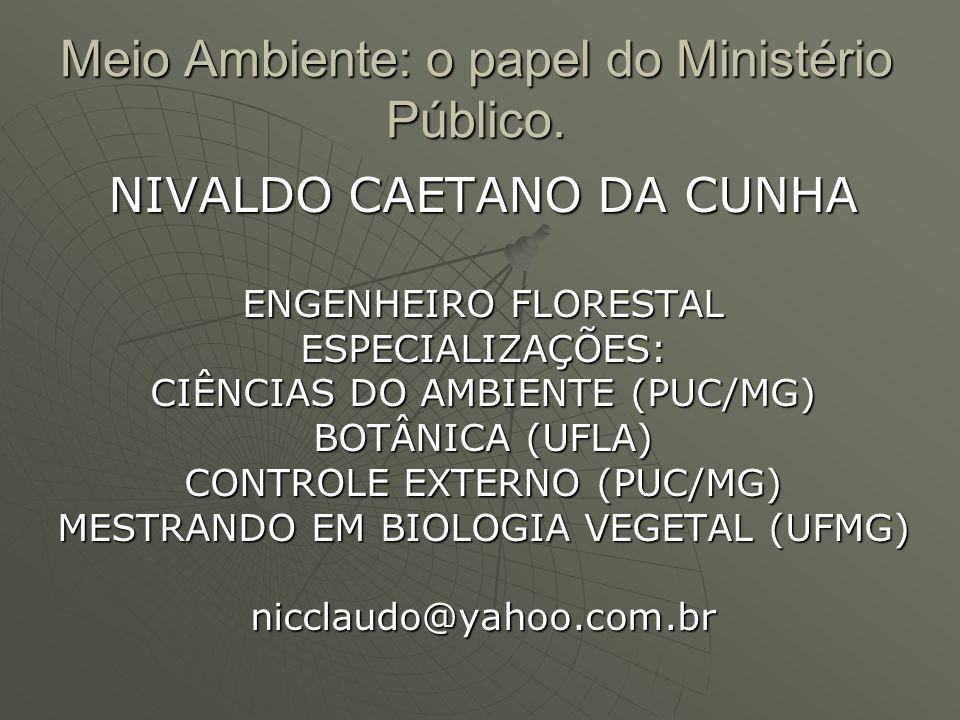 Meio Ambiente: o papel do Ministério Público.CF.: Art.