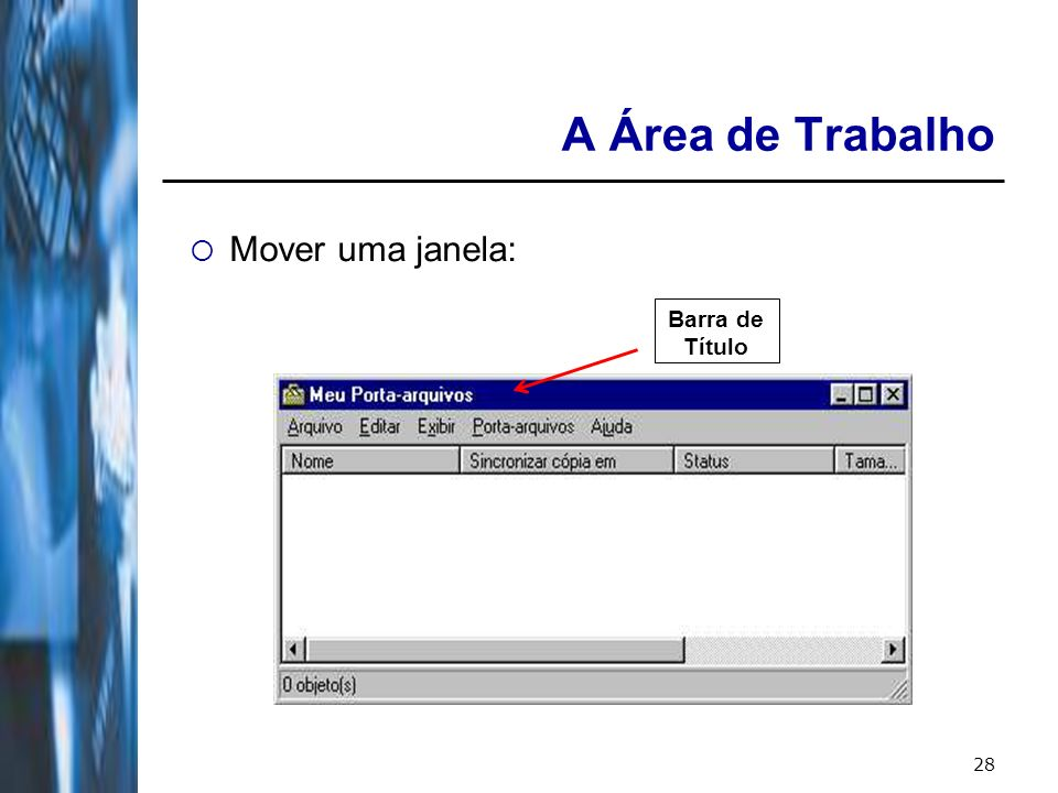 29 A Área de Trabalho Organizar várias janelas abertas: Clicar com o botão direito na barra de tarefas.