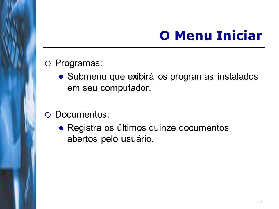 34 O Menu Iniciar Configurações: Permite que você altere as principais configurações através do Painel de Controle; Adicionar ou remover uma impressora, através da opção Impressoras; Personalizar o seu Menu Iniciar através da opção Barra de Tarefas; etc.