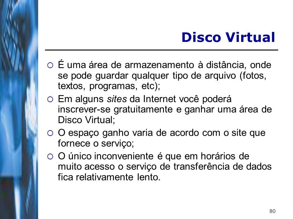 81 Disco Virtual Alguns sites que disponibilizam o serviço: Yahoo: http://br.briefcase.yahoo.com/ Qualquer pessoa tem 30MB de espaço.http://br.briefcase.yahoo.com/ Terra: www.terra.com.br/discovirtual/www.terra.com.br/discovirtual/ 150MB para assinantes.
