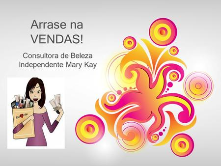 Arrase na VENDAS! Consultora de Beleza Independente Mary Kay.
