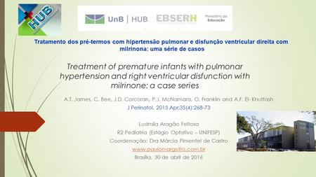 Treatment of premature infants with pulmonar hypertension and right ventricular disfunction with milrinone: a case series A.T. James, C. Bee, J.D. Corcoran,