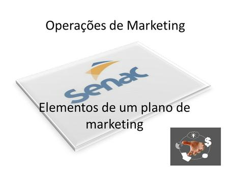 Operações de Marketing Elementos de um plano de marketing.