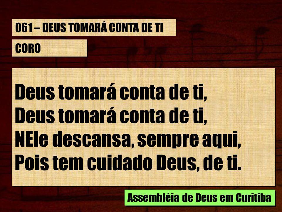 ESTROFE 2/4 Em toda prova, irmão, o Senhor Tomará conta de ti Cristo, que á teu amado Pastor, Tomará conta de ti.