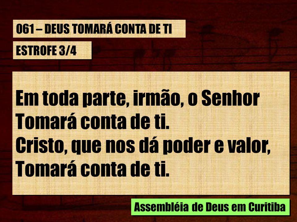 CORO Deus tomará conta de ti, Deus tomará conta de ti, NEle descansa, sempre aqui, Pois tem cuidado Deus, de ti.