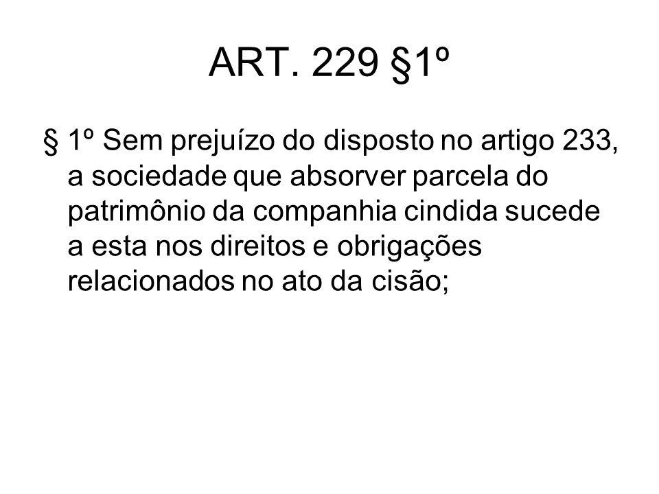 Art 229 § 1º in fine § 1º [...]; no caso de cisão com extinção, as sociedades que absorverem parcelas do patrimônio da companhia cindida sucederão a esta, na proporção dos patrimônios líquidos transferidos, nos direitos e obrigações não relacionados.