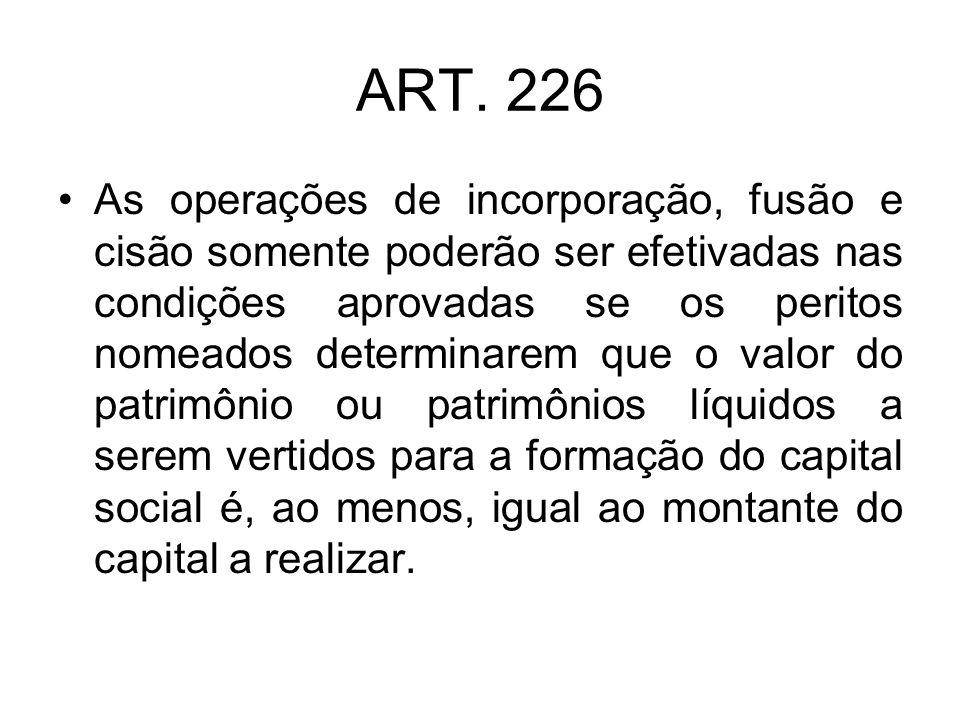 ART 227 § 1º A assembléia-geral da companhia INCORPORADORA, se aprovar o protocolo da operação, deverá autorizar o aumento de capital a ser subscrito e realizado pela incorporada mediante versão do seu patrimônio líquido, e nomear os peritos que o avaliarão.