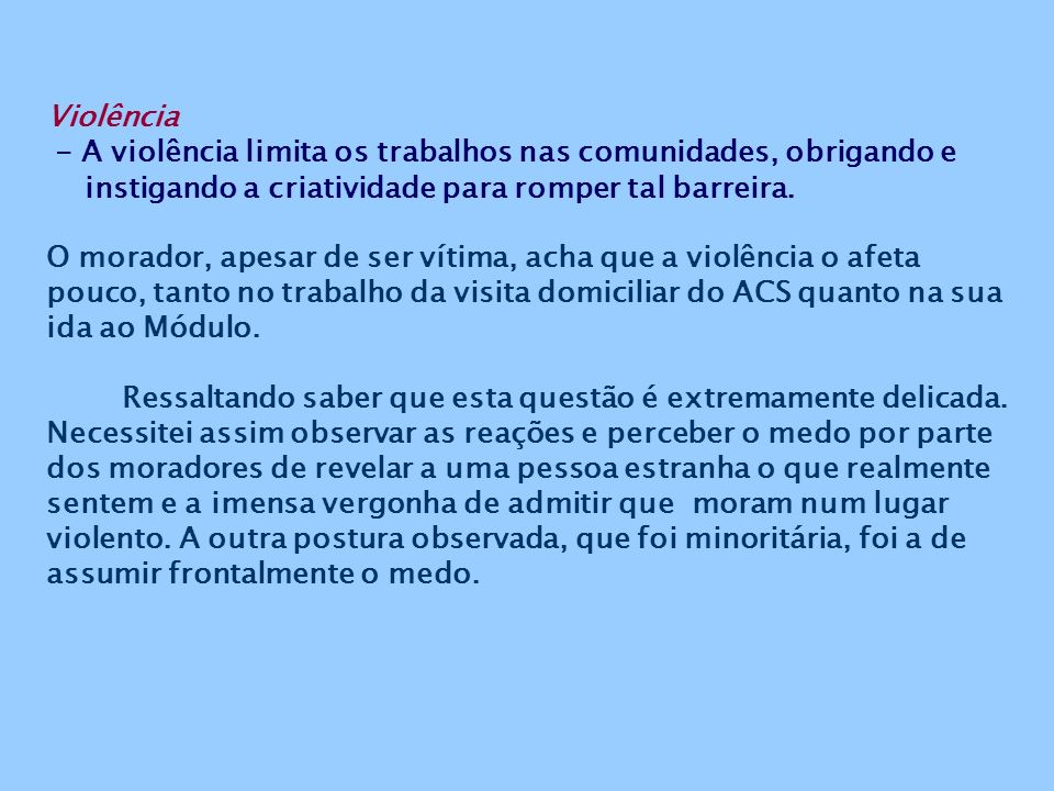 Violência - A violência limita os trabalhos nas comunidades, obrigando e instigando a criatividade para romper tal barreira.
