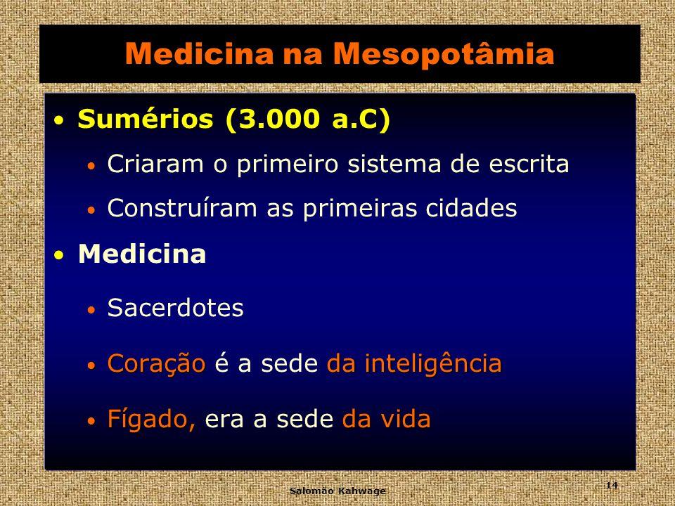 Salomão Kahwage 15 Medicina na Mesopotâmia Deus Marduque Deus Marduque Hepatoscopia Hepatoscopia Exame do fígado de animais sacrificados Banhos, compressas frias e quentes Plantas e minerais Cirurgia Tratamento de feridas e abscessos Fraturas e entorses