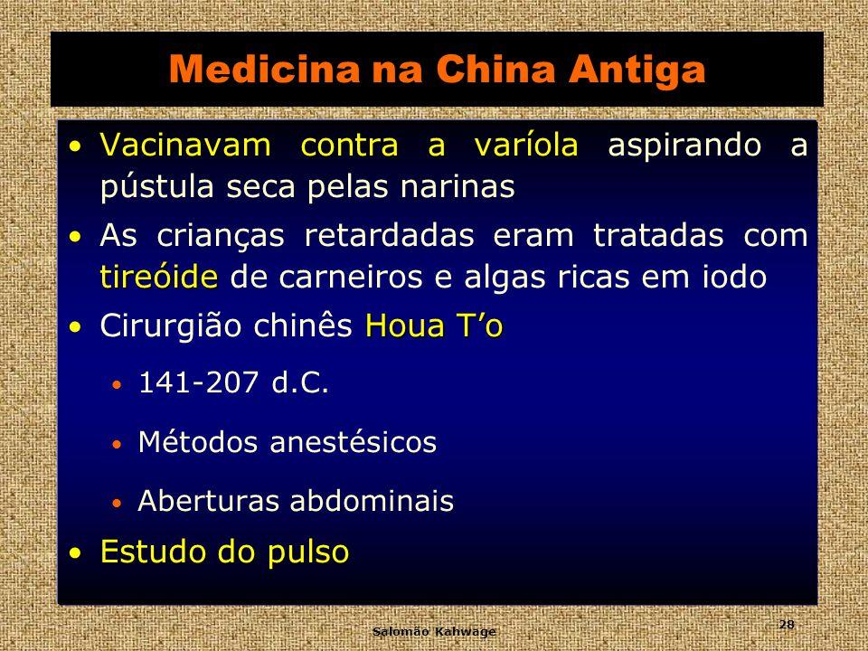 Salomão Kahwage 29 Medicina na China Antiga Cinco categorias Cinco categorias de médicos Médico-chefe Coletava medicamentos Examinava outro médicos, e os nomeava Médicos dietólogos Receitavam as 6 classes de alimentos e Bebidas Médicos para enfermidades simples Médicos de úlceras (cirurgiões) Médicos de animais