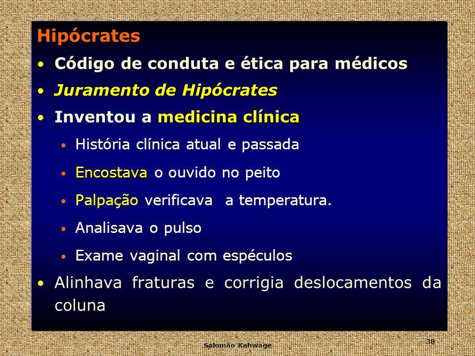Salomão Kahwage 39 Medicina na Grécia Antiga Aristóteles (384-322a.C) Discípulo de Platão aorta Deu nome a aorta e estabeleceu diferenças entre artérias e veias Fundador da anatomia comparada.