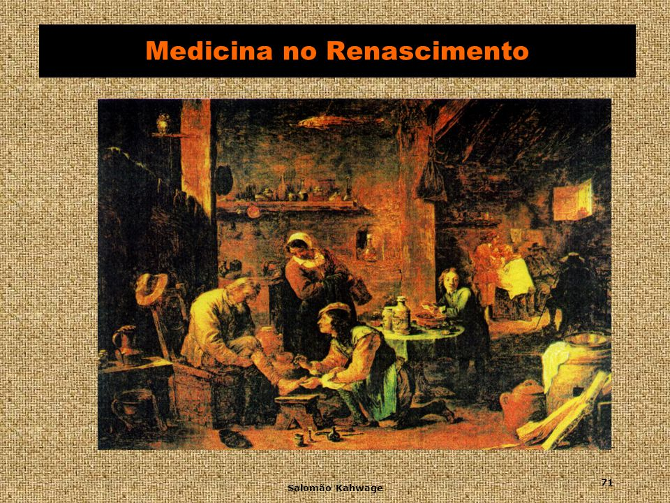 Salomão Kahwage 72 Medicina no Renascimento Ambroise Paré (1517-1590) Barbeiro-cirurgião francês Cirurgião especializado Revolucionou o tratamento de ferimentos Manter os ferimentos limpos Eu tratei-os, Deus curou-os Cirurgia Universal Publicado em 1561 novos métodos cirúrgicos e instrumental