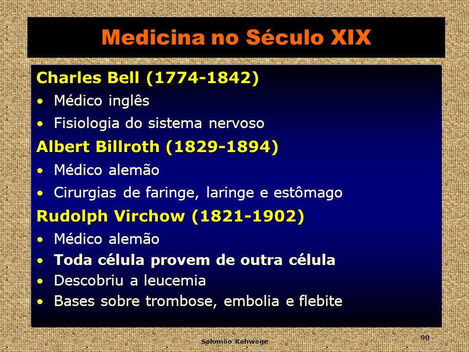 Salomão Kahwage 91 Medicina no Século XIX Louis Pasteur (1822-1895) Químico suíço Fermentação causada por organismo vivos Prevenção da raiva no homem e no cão Joseph Listen (1827-1912) Médico escocês Cirurgia anti-séptica Dez anos para ser aplicada pelos cirurgiões