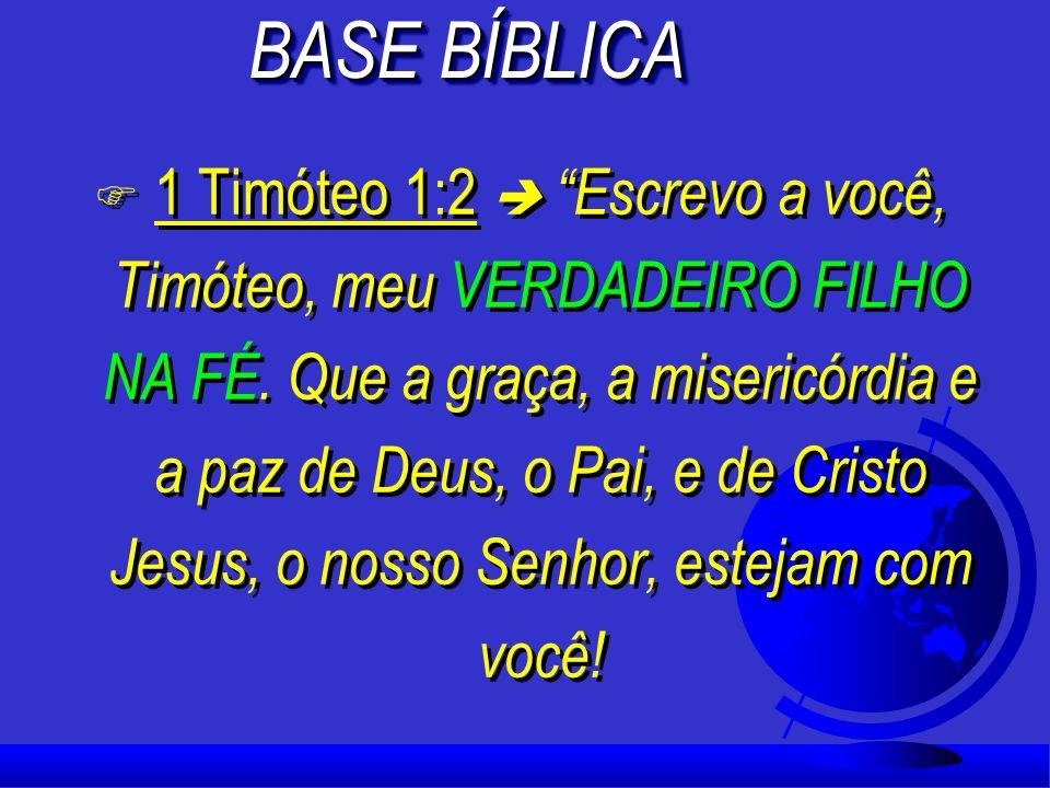 F 1 Timóteo 1:2 Escrevo a você, Timóteo, meu VERDADEIRO FILHO NA FÉ.