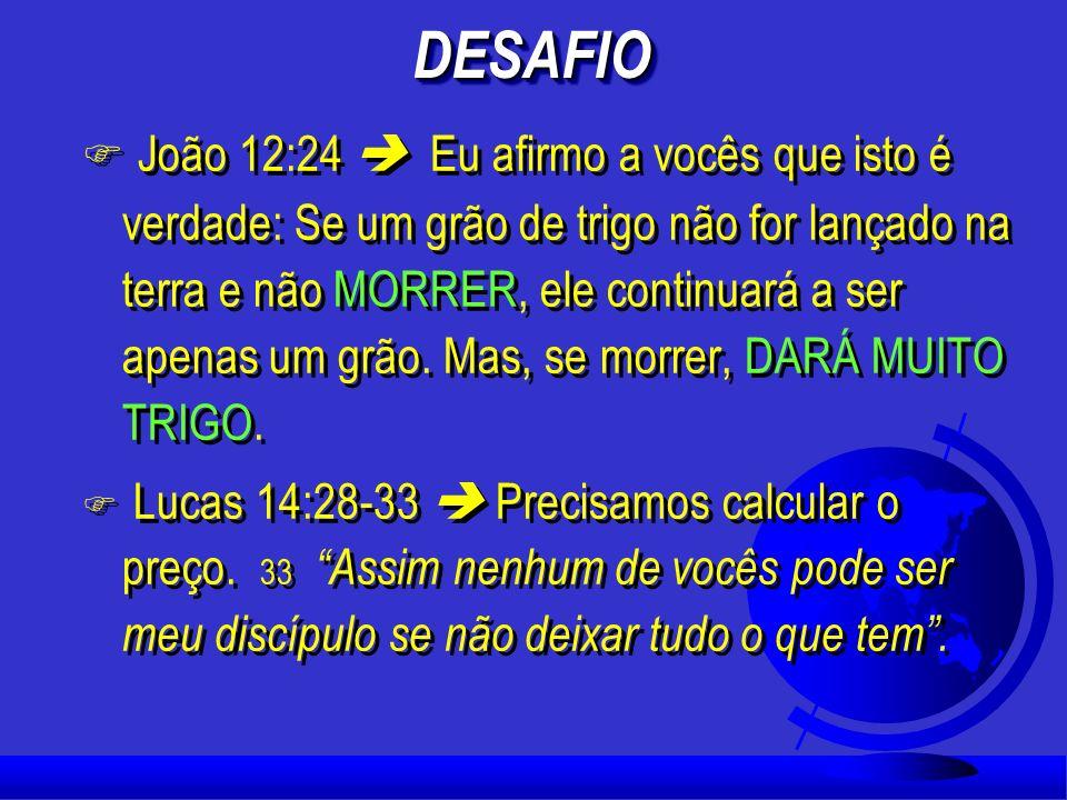 F João 12:24 Eu afirmo a vocês que isto é verdade: Se um grão de trigo não for lançado na terra e não MORRER, ele continuará a ser apenas um grão.