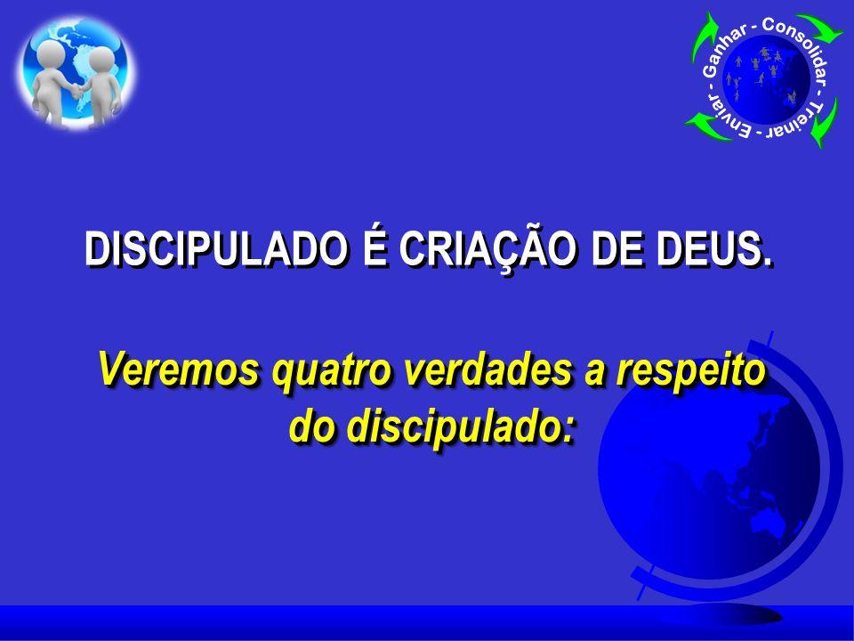 DISCIPULADO É CRIAÇÃO DE DEUS.DISCIPULADO É CRIAÇÃO DE DEUS.