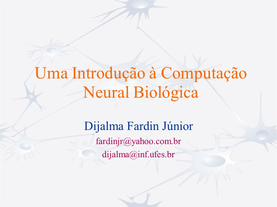 Sumário 1) Células Nervosas 2) Canais Iônicos 3) Potencial de Membrana 4) O Potencial de Ação 5) Transmissão Sináptica 6) Integração Sináptica 7) Conclusão