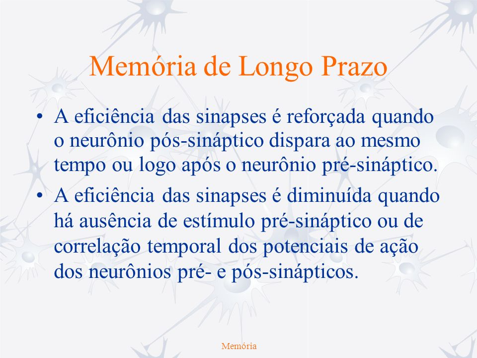 Memória de curto e de longo prazo Memória de Curto Prazo Memória de Longo Prazo Tempo Informação Sensorial Memória Consolidação