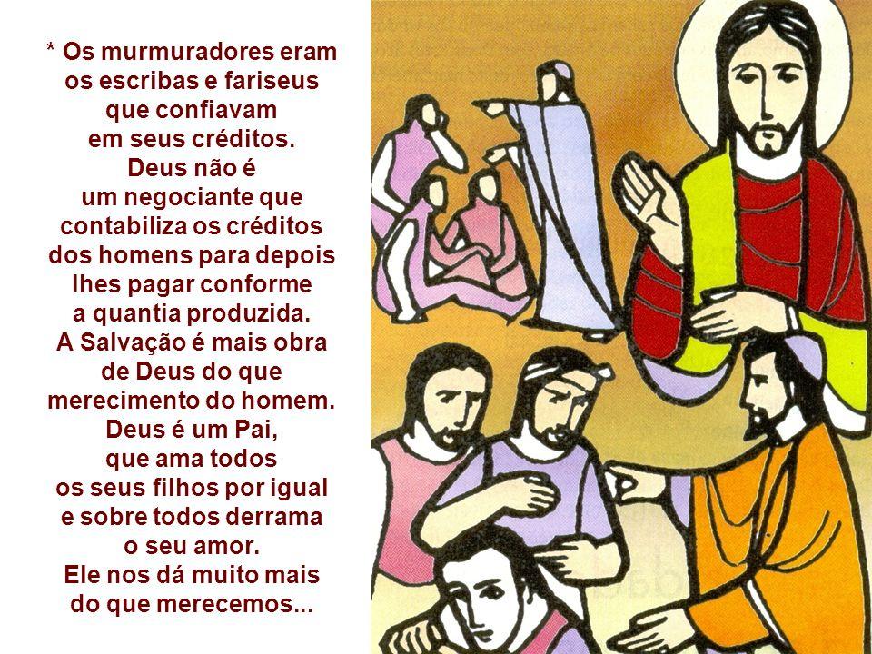* Os murmuradores eram os escribas e fariseus que confiavam em seus créditos.