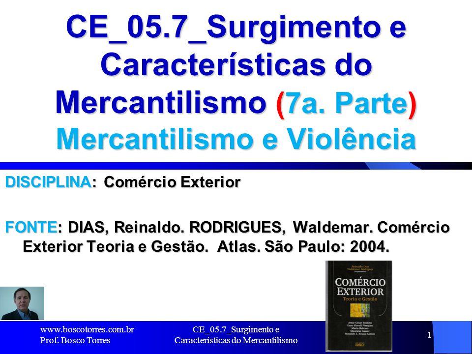 CE_05.7_Surgimento e Características do Mercantilismo 2 Mercantilismo e violência Os mercantilistas consideravam que, para que um país tenha mais EXPORTAÇÕES do que IMPORTAÇÕES, é necessário que ocorra em outro país a situação oposta.