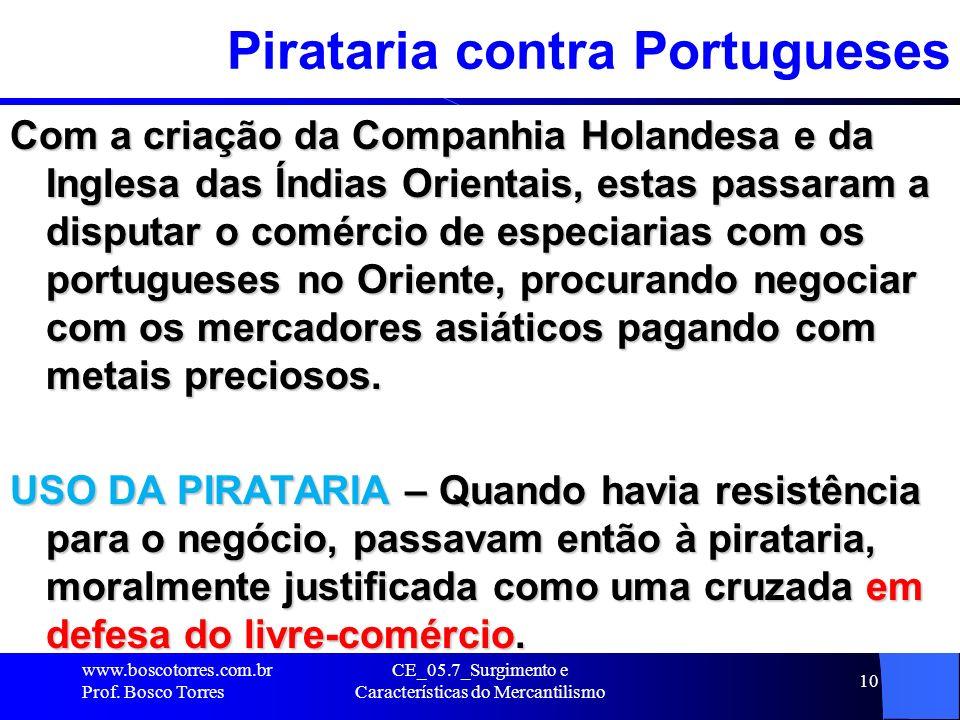 CE_05.7_Surgimento e Características do Mercantilismo 11 Violência Portuguesa e Holandesa Os PORTUGUESES haviam imposto uma taxa sobre todos os navios que comerciavam no Oceano Índico: se algum se recusasse a pagar, era afundado.