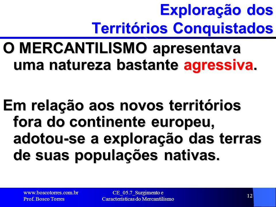 CE_05.7_Surgimento e Características do Mercantilismo 13 Exploração dos Territórios Conquistados das TERRAS – saque das riquezas naturais foram amplamente adotados pelos europeus colonialistas.