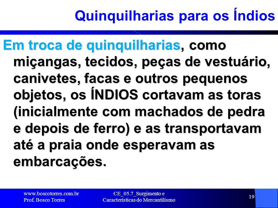 CE_05.7_Surgimento e Características do Mercantilismo 20 A Extração do Pau-Brasil pelos Franceses Para os FRANCESES o tráfico de pau-brasil era bastante vantajoso, pois não se abriam possibilidades de comércio com a Ásia em busca de especiarias como fez Portugal.
