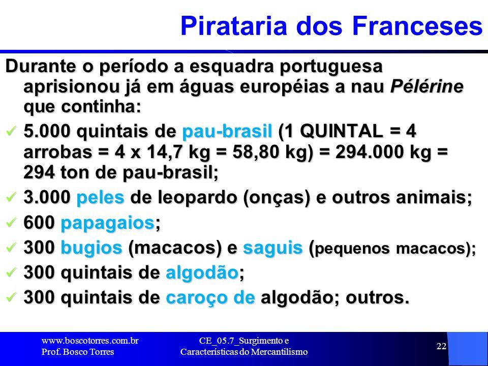 CE_05.7_Surgimento e Características do Mercantilismo 23 Repressão ao Contrabando Com o aumento das atividades dos corsários franceses, a coroa portuguesa enviou expedições com o objetivo de reprimir o contrabando em 1516-1519, 1521-1522 e 1527-1528, que, por estarem melhor armadas, obtiveram o aprisionamento de vários navios estrangeiros, principalmente franceses.